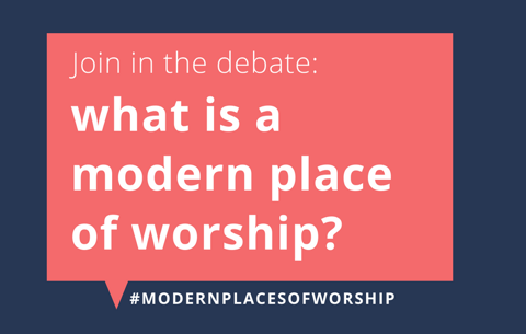 What is a Modern Place of Worship?
